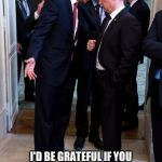 Obama asks Putin up close | IF IT'S NOT TOO MUCH TROUBLE VLADIMIR I'D BE GRATEFUL IF YOU COULD RAMP UP THE RHETORIC A BIT, AS I THINK IT WILL HELP OUR CAMPAIGN BACK HOM | image tagged in obama asks putin up close | made w/ Imgflip meme maker
