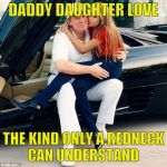 Trump Ivanka lap | DADDY DAUGHTER LOVE THE KIND ONLY A REDNECK CAN UNDERSTAND | image tagged in trump ivanka lap | made w/ Imgflip meme maker