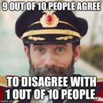 Special thanks to DragonSoul for the idea for this meme! He is original creator, so check him out! | 9 OUT OF 10 PEOPLE AGREE TO DISAGREE WITH 1 OUT OF 10 PEOPLE. | image tagged in captain obvious 2 | made w/ Imgflip meme maker