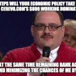 Ken Bone | WHAT STEPS WILL YOUR ECONOMIC POLICY TAKE TO MEET MY NEED FOR CEREVO.COM'S $800 WORKING DOMINATOR REPLICA, WHILE AT THE SAME TIME REMAINING  | image tagged in ken bone | made w/ Imgflip meme maker