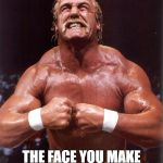 hulk hogan | THE FACE YOU MAKE AN HOUR AFTER TACO BELL | image tagged in hulk hogan | made w/ Imgflip meme maker