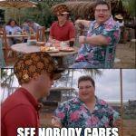 See Nobody Cares Blank Meme Template - Imgflip