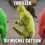 Three Dancing RayCats | THRILLER BY MICHEL CATSON | image tagged in three dancing raycats | made w/ Imgflip meme maker