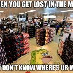 spongegar shopping | WHEN YOU GET LOST IN THE MALL AND DON'T KNOW WHERE'S UR MUM | image tagged in spongegar shopping | made w/ Imgflip meme maker
