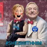 The puppet master | #SHESWITHHIM | image tagged in hillary soros,open borders | made w/ Imgflip meme maker