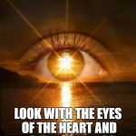 New Dawn | CLAIRVOYANCE 101. LOOK WITH THE EYES OF THE HEART AND THE SIGHT OF THE SOUL. | image tagged in new dawn | made w/ Imgflip meme maker