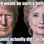 Donald Trump and Hillary Clinton | The world would be such a better place if liers pants actually did catch on fire. | image tagged in donald trump and hillary clinton | made w/ Imgflip meme maker
