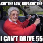 Old people, driving | BREAKIN' THE LAW, BREAKIN' THE LAW I CAN'T DRIVE 55 | image tagged in rock and roll,classic rock,hard rock,party hard,old people driving | made w/ Imgflip meme maker