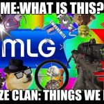 Dank Memes | ME:WHAT IS THIS? FAZE CLAN: THINGS WE DO | image tagged in dank memes | made w/ Imgflip meme maker