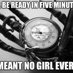 Death | I'LL BE READY IN FIVE MINUTES MEANT NO GIRL EVER! | image tagged in death | made w/ Imgflip meme maker