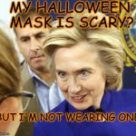 Alien Hillary | MY HALLOWEEN MASK IS SCARY? BUT I'M NOT WEARING ONE | image tagged in alien hillary | made w/ Imgflip meme maker