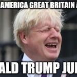 "Boris Johnson | ""MAKE AMERICA GREAT BRITAIN AGAIN"" DONALD TRUMP JUNIOR 
