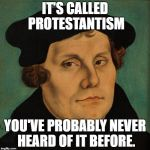 Who knew Luther was a hipster? :) | IT'S CALLED PROTESTANTISM YOU'VE PROBABLY NEVER HEARD OF IT BEFORE. | image tagged in memes,martin luther,funny,luther,lutheran,reformation | made w/ Imgflip meme maker