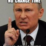 Dosvedanya | IN  RUSSIA  YOU  NO  CHANGE  TIME TIME  CHANGE  YOU | image tagged in angryputin,daylight saving time | made w/ Imgflip meme maker