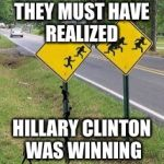 Immigrants Crossing | THEY MUST HAVE REALIZED HILLARY CLINTON WAS WINNING | image tagged in immigrants crossing | made w/ Imgflip meme maker