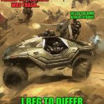 I was triggered.... when I heard this | I HEARD THE WARTHOG WAS TRASH... I BEG TO DIFFER EAT LED YOU DUMB ALIEN B@STARDS! | image tagged in halo,wart hog,unsc,the smell of badss,the smell of green | made w/ Imgflip meme maker