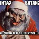 Evil Santa | SANTA?                SATAN? SAME PERSON JUST DIFFERENT SPELLING. | image tagged in evil santa | made w/ Imgflip meme maker