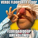 Swedish Chef | VERDE FLOOPURTY FLOOP FLORIDADIDOOP AMENDI TWO! | image tagged in swedish chef | made w/ Imgflip meme maker