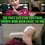Use someone's USERNAME in your meme weekend! Friday - Sat Nov 11-12-13. Guidelines in comments! | THE POST ELECTION POLITICAL MEMES HAVE BEEN GREAT SO FAR BUT I'M REALLY MISSING INVICTA103 RIGHT ABOUT NOW | image tagged in picard double,memes,use someones username in your meme,invicta103,funny,joke | made w/ Imgflip meme maker