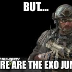 Modern Warfare 3 Meme | BUT.... WHERE ARE THE EXO JUMPS! | image tagged in memes,modern warfare 3 | made w/ Imgflip meme maker