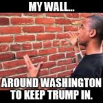 Brick wall guy | MY WALL... AROUND WASHINGTON TO KEEP TRUMP IN. | image tagged in brick wall guy | made w/ Imgflip meme maker