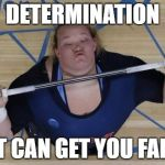 [insert image related title here] | DETERMINATION IT CAN GET YOU FAR. | image tagged in memes,usa lifter,undertale,x fills you with determination | made w/ Imgflip meme maker