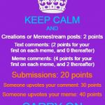 I thought it would be good for this one to make the rounds again - How to Get Points on Imgflip | KEEP CALM CARRY ON AND Creations or Memestream posts: 2 points Text comments: (2 points for your first on each meme, and 0 thereafter) Meme  | image tagged in memes,keep calm and carry on purple,imgflip,points,how to,imgflip basics | made w/ Imgflip meme maker