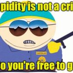 Officer Cartman Meme | Stupidity is not a crime So you're free to go | image tagged in memes,officer cartman | made w/ Imgflip meme maker