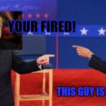 Obama Romney Pointing Meme | YOUR FIRED! THIS GUY IS A D BAG | image tagged in memes,obama romney pointing | made w/ Imgflip meme maker