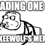 Cereal Guy Spitting Meme | READING ONE OF HOKEEWOLF'S MEMES | image tagged in memes,cereal guy spitting | made w/ Imgflip meme maker