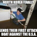 Laundry Viking Meme | NORTH KOREA FINALLY SENDS THEIR FIRST ATTACK BOAT AGAINST THE U.S.A. | image tagged in memes,laundry viking | made w/ Imgflip meme maker