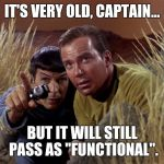 "Old meme report | IT'S VERY OLD, CAPTAIN... BUT IT WILL STILL PASS AS ""FUNCTIONAL"". 