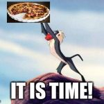 lion king | IT IS TIME! | image tagged in lion king | made w/ Imgflip meme maker
