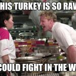 Gordon Ramsey | THIS TURKEY IS SO RAW IT COULD FIGHT IN THE WWE | image tagged in gordon ramsey | made w/ Imgflip meme maker