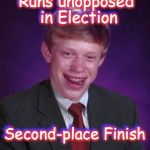 Bad Luck Brian In A Suit | Runs unopposed in Election Second-place Finish Runs unopposed in Election Second-place Finish | image tagged in bad luck brian in a suit | made w/ Imgflip meme maker