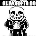 pun master sans  | I GOT A TON OF WORK TO DO A SKELE-TON | image tagged in pun master sans,funny,memes,undertale,sans,sans undertale | made w/ Imgflip meme maker