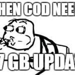 Cereal Guy Spitting Meme | WHEN COD NEEDS A 7 GB UPDATE | image tagged in memes,cereal guy spitting | made w/ Imgflip meme maker
