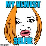 Duck Face Meme | MY NEWEST SELFIE | image tagged in memes,duck face | made w/ Imgflip meme maker