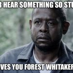 Forest Whitaker | EVER HEAR SOMETHING SO STUPID IT GIVES YOU FOREST WHITAKER EYE | image tagged in forest whitaker | made w/ Imgflip meme maker