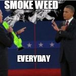 Romney Bong Meme | SMOKE WEED EVERYDAY | image tagged in memes,romney bong | made w/ Imgflip meme maker