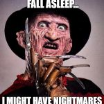 Freddy Kruger | I'M AFRAID TO FALL ASLEEP... I MIGHT HAVE NIGHTMARES ABOUT CHUCK NORRIS | image tagged in freddy kruger | made w/ Imgflip meme maker