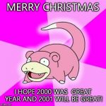 Way too slow | MERRY CHRISTMAS I HOPE 2000 WAS  GREAT YEAR AND 2001 WILL BE GREAT! | image tagged in memes,slowpoke | made w/ Imgflip meme maker
