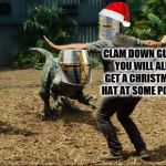 when you got the last Christmas hat | CLAM DOWN GUYS YOU WILL ALL GET A CHRISTMAS HAT AT SOME POINT | image tagged in jurassic world,christmas hat,knights | made w/ Imgflip meme maker