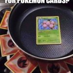 Anyone hungry? Scrambled exeggcute coming up! | ANYONE HUNGRY FOR POKEMON CARDS? | image tagged in pokmon cooking,scrambled exeggcute | made w/ Imgflip meme maker