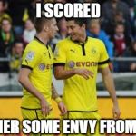 Lewandowski E Reus Meme | I SCORED GOT HER SOME ENVY FROM KATE! | image tagged in memes,lewandowski e reus | made w/ Imgflip meme maker