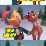 Rudolph and Hermie | HOW MANY REINDEER DOES IT TAKE TO CHANGE A LIGHT BULB? 8! ONE TO SCREW IT IN AND 7 TO HOLD ME DOWN! HOW MANY? | image tagged in rudolph and hermie | made w/ Imgflip meme maker