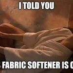 Wash | I TOLD YOU THIS FABRIC SOFTENER IS CRAP | image tagged in xenia onatop,memes | made w/ Imgflip meme maker