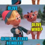 Rudolph and Hermie | KNOCK KNOCK OLIVE THE OTHER REINDEER! WHO'S THERE? OLIVE OLIVE WHO? | image tagged in rudolph and hermie | made w/ Imgflip meme maker