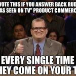 "I'll Be Disappointed If None Show Love For This One... | UPVOTE THIS IF YOU ANSWER BACK RUDELY TO ""AS SEEN ON TV"" PRODUCT COMMERCIALS EVERY SINGLE TIME THEY COME ON YOUR TV. 