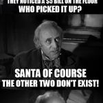 The 15 Christmas Memes Till Christmas Event  | AN HONEST POLITICIAN, A KIND LAWYER AND SANTA CLAUS WERE TALKING WHEN THEY NOTICED A $5 BILL ON THE FLOOR WHO PICKED IT UP? SANTA OF COURSE  | image tagged in ebenezer scrooge puns,christmas memes,funny memes,santa claus,politicians,lawyers | made w/ Imgflip meme maker